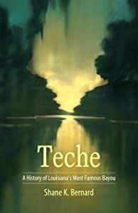 Teche: A History of Louisiana's Most Famous Bayou (America's Third Coast Series)