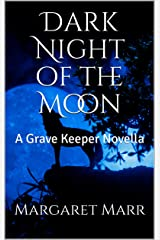 Dark Night of the Moon: A Grave Keeper Novella Kindle Edition