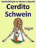 Cuento Bilingüe en Alemán y Español: Cerdito — Schwein (Aprender Alemán para Niños nº 2) (Spanish Edition)
