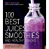 100 Best Juices, Smoothies and Healthy Snacks: Easy Recipes For Natural Energy & Weight Control the  Healthy Way