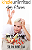 WATCHING MY WIFE FOR THE FIRST TIME: A Wife Sharing and Cuckold Experience
