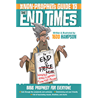 The Non-Prophet's Guide™ to the End Times: Bible Prophecy for Everyone