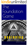 "The Foundation Game: Beginning (A ""Third Sector"" Political and Financial Thriller Series - Book 1)"