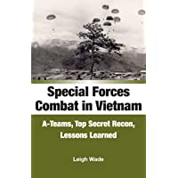 Special Forces Combat in Vietnam: A-Teams, Top Secret Recon, Lessons Learned