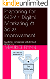 Preparing for GDPR + Digital Marketing & Sales Improvement: Guide for companies with limited resources. (Big Mo's Guide Books)
