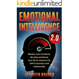 EMOTIONAL INTELLIGENCE 2.0: Mastery your emotions, develop and boost your EQ to improve the skill to business and relationshi