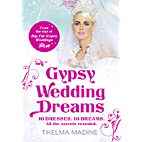 Gypsy Wedding Dreams: Ten dresses. Ten Dreams. All the secrets revealed.