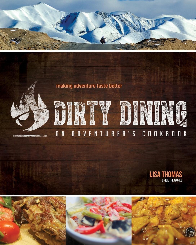 Dirty Dining: An Adventurer's Cookbook by Misadventures Media