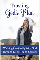 Trusting God's Plan: Walking Confidently With God Through Life's Tough Seasons Kindle Edition