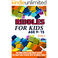 Riddles For Kids Age 9-15: 200 Funny and Stimulating Riddles, Trick Questions and Creating Brain Teasers to Entertain Smart Kids and the Whole Family Vol 2.