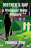 Mother's Day: A Professor Molly Mystery (Professor Molly Mysteries Book 6)