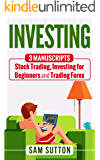 Investing: 3 Manuscripts: Stock Trading, Investing for Beginners and Trading Forex