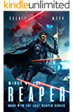 Wings of the Reaper: A Military Scifi Epic (The Last Reaper Book 4)