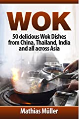 Wok: 50 delicious Wok Dishes from China, Thailand, India and all across Asia (Wok Recipes Book 1) Kindle Edition