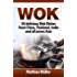 Wok: 50 delicious Wok Dishes from China, Thailand, India and all across Asia (Wok Recipes Book 1)