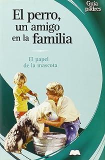 El perro, un amigo en la familia: El papel de la mascota (Guía