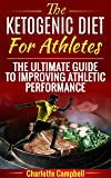 The Ketogenic Diet For Athletes: The Ultimate Guide To Improving Athletic Performance (English Edition)