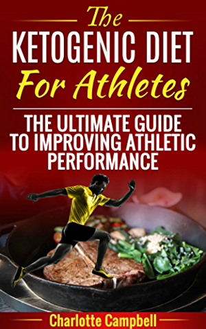 The Ketogenic Diet For Athletes: The Ultimate Guide To Improving Athletic Performance