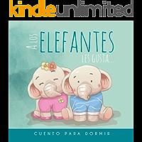 A los Elefantes les gusta... Cuento para dormir: Cuento Ilustrado Infantil de Elefantes para bebes y niños - Buenas Noches
