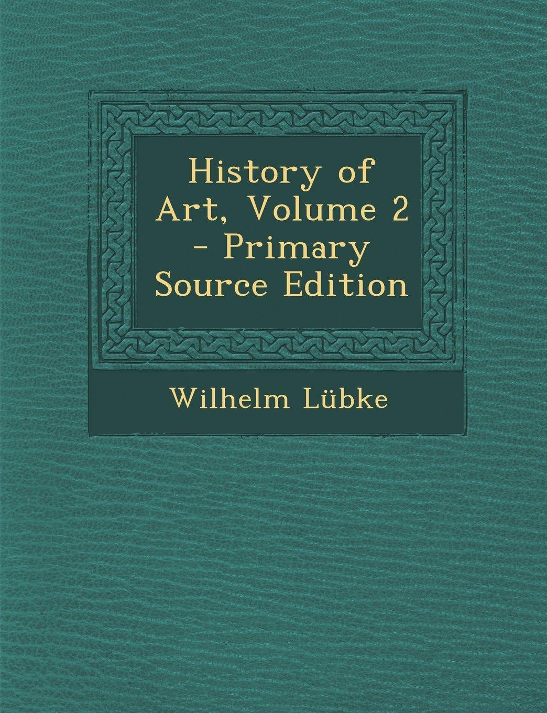 History of Art, Volume 2 - Primary Source Edition PDF ePub ebook