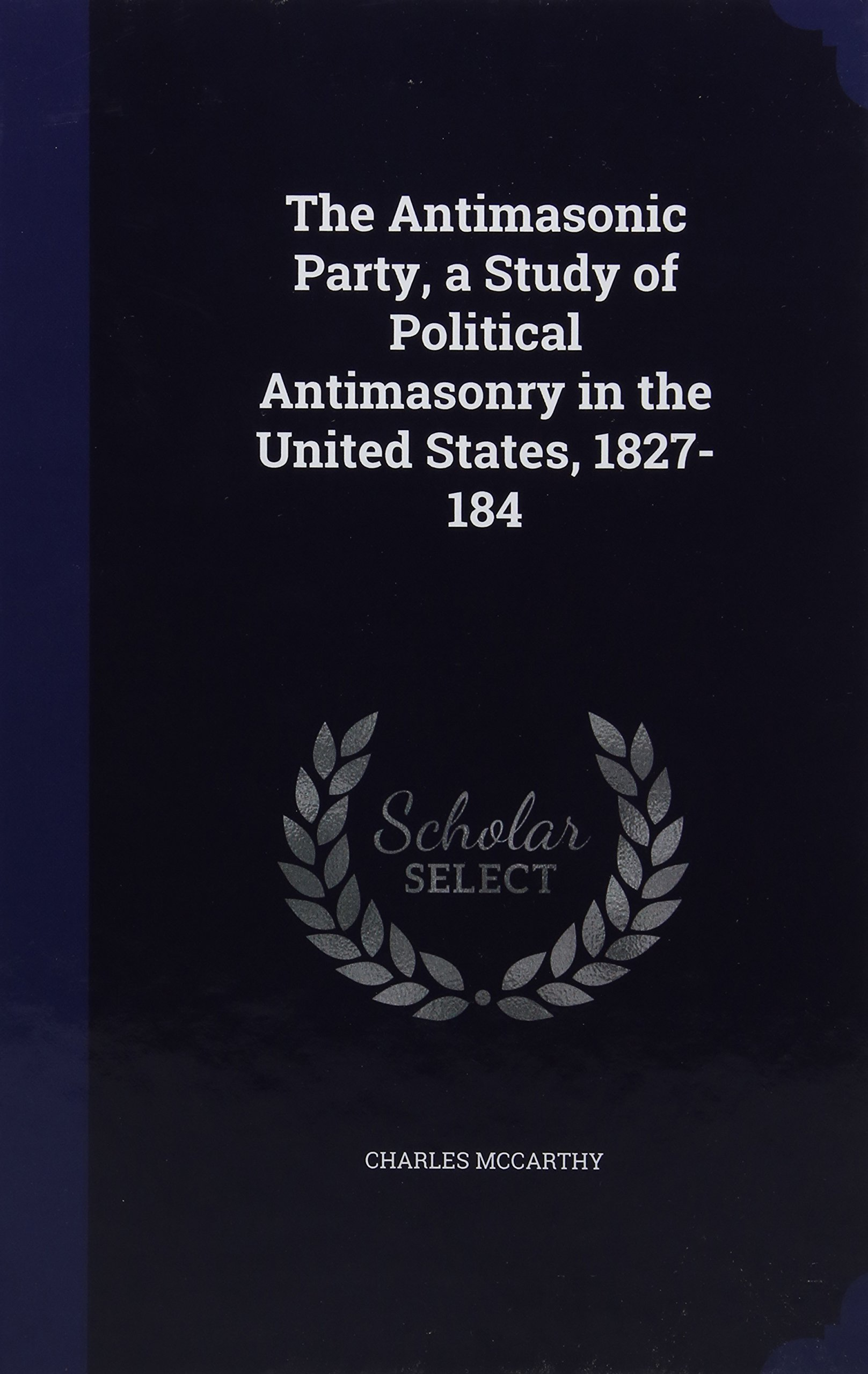 In A Political Study 184 States 1827 United The Antimasonic Antimasonry Of Party aqZZS0