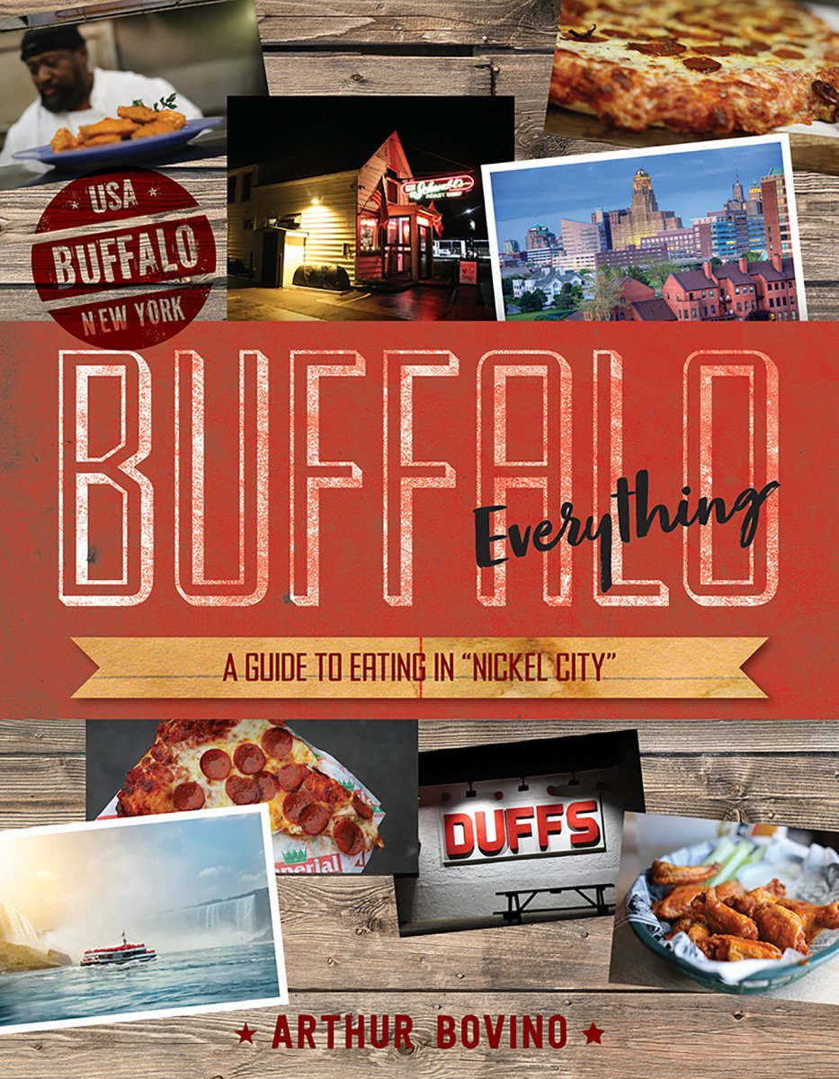 Buffalo Everything: A Guide to Eating in ''The Nickel City''