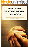 Powerful Prayers in the War Room: Learn how to Pray like a Powerful Prayer Warrior (Battle Plan for Prayer Book 1)