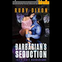 Barbarian's Seduction: A SciFi Alien Romance (Ice Planet Barbarians Book 20) (English Edition)