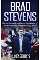 Brad Stevens: The Inspiring Life and Leadership Lessons of One of Basketball's Greatest Young Coaches (Basketball Biography & Leadership Books) Kindle Edition