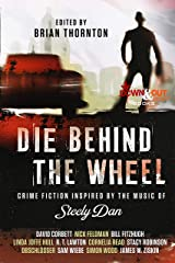 Die Behind the Wheel: Crime Fiction Inspired by the Music of Steely Dan Kindle Edition