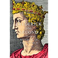 Frederick the Second: Wonder of the World 1194-1250