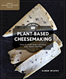 The Art of Plant-Based Cheesemaking: How to Craft Real, Cultured, Non-Dairy Cheese (Homegrown City Life Book 2)