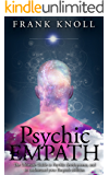 Psychic Empath: The Ultimate Guide to Psychic development, and to understand your Empath abilities.: Psychic Empath: Increase in understanding of Psychic ... guide, Mindfulness, clairvoyant Book 3)