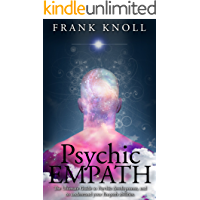 Psychic Empath: The Ultimate Guide to Psychic development, and to understand your Empath abilities.: Psychic Empath: Increase in understanding of Psychic ... (Empath and Meditation Book 1)