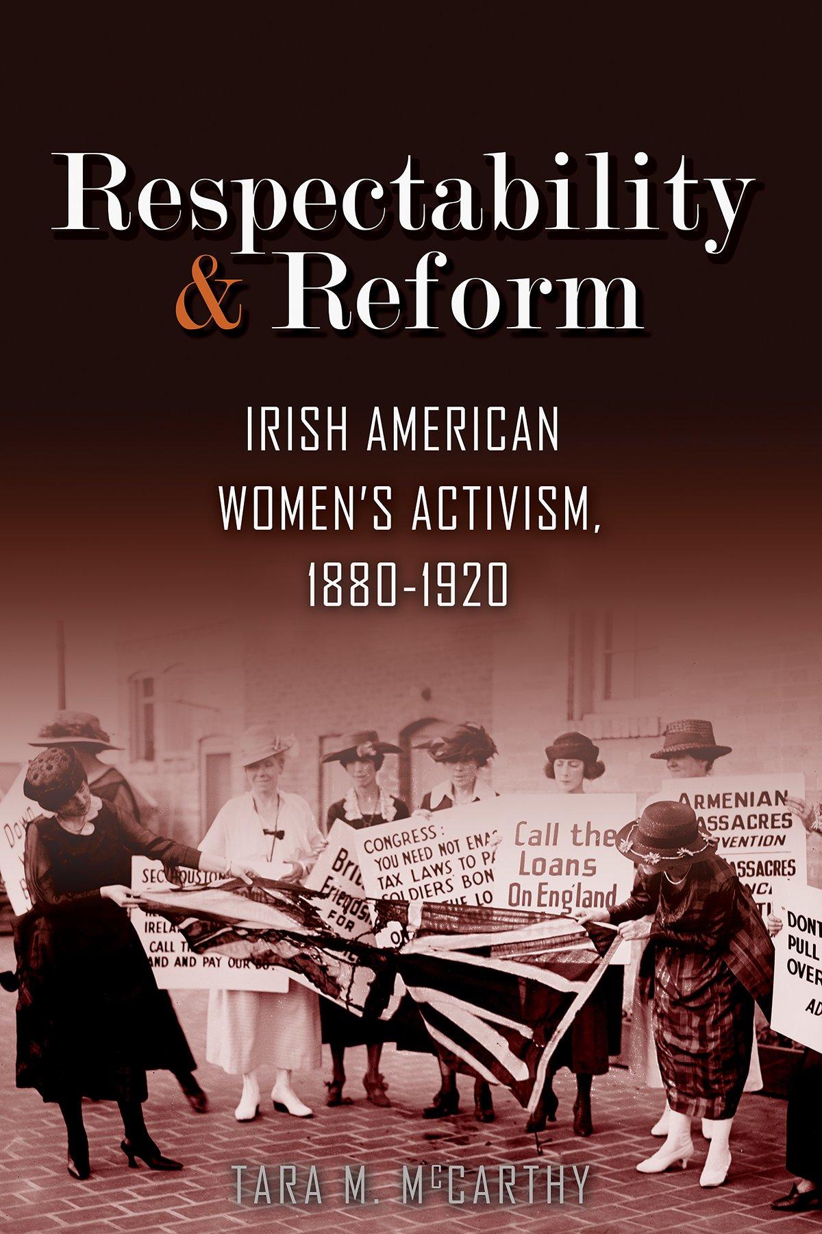 Respectability and Reform: Irish American Women's Activism, 1880-1920 (Irish Studies) pdf epub