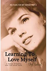 No Tears for my Father: Part 2: LEARNING to LOVE MYSELF: A memoir of healing after incest Kindle Edition