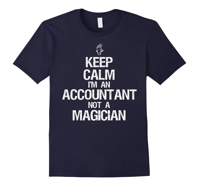 KEEP CALM I AM AN ACCOUNTANT NOT A MAGICIAN T-SHIRT-TD