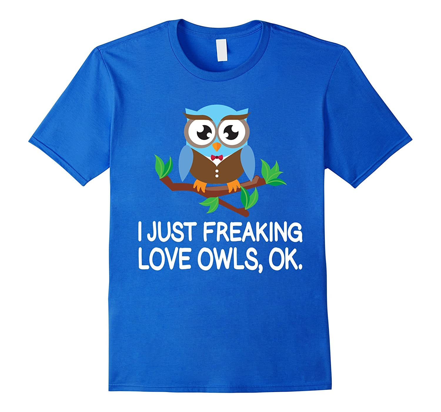I just Freaking Love Owls, Ok. T-Shirt for Animal Lovers-TH