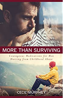 More Than Surviving Courageous Meditations For Men Hurting From Childhood Abuse