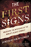 The First Signs: Unlocking the Mysteries of the World's Oldest Symbols (English Edition)