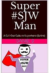 Super #SJW Man: A Call-Out Culture Superhero (Satire) Kindle Edition