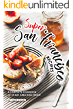 Super San Francisco Recipes: A Complete Cookbook of SF Bay Area Dish Ideas!