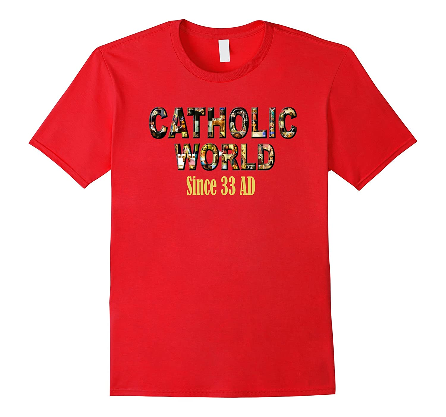 Catholic World of Saints Since 33 AD T-Shirt-Vaci