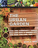 The Urban Garden: How One Community Turned Idle Land into a Garden City and How You Can, Too