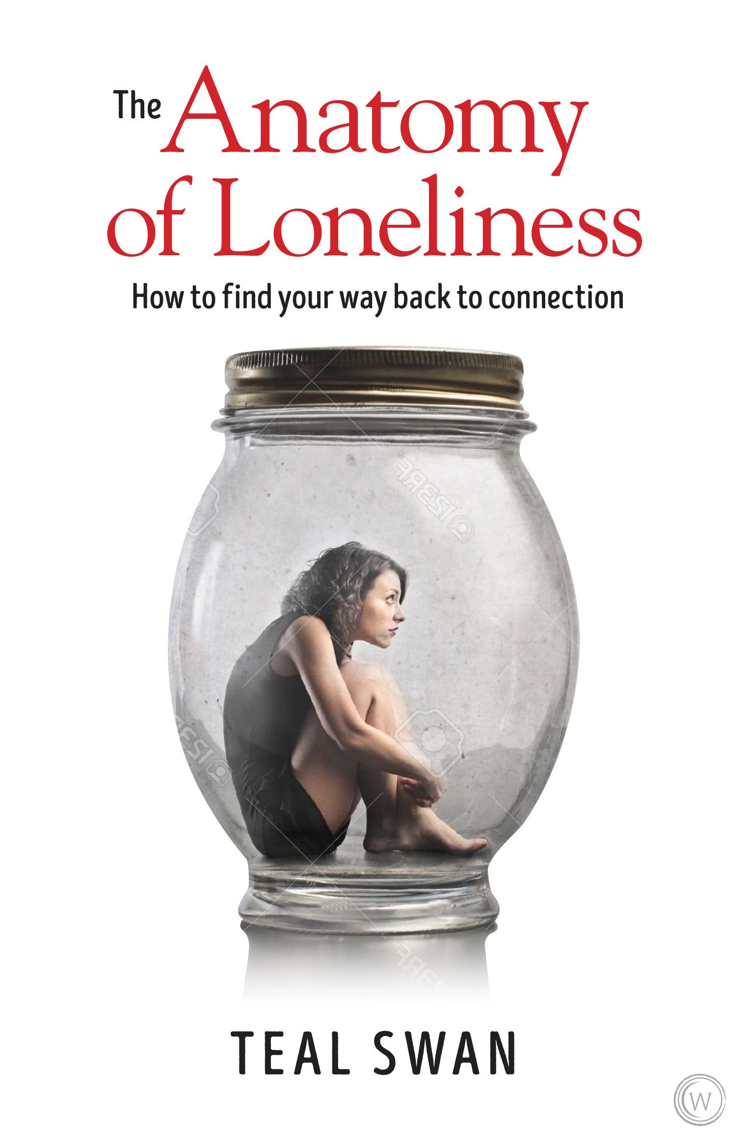 The Anatomy of Loneliness: How to Find Your Way Back to Connection ...