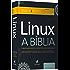 Linux A Bíblia - O Mais Abrangente e Definitivo Guia Sobre Linux