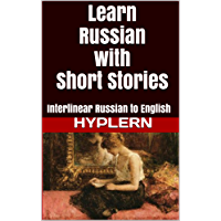 Learn Russian with Short Stories: Interlinear Russian to English (Learn Russian with Interlinear Stories for Beginners and Advanced Readers Book 3)