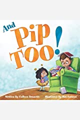 And Pip, Too!: A Children's Book about Getting Along With Your Brother or Sister Kindle Edition
