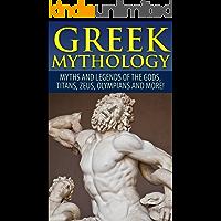 Greek Mythology: Myths And Legends Of The Gods, Titans, Zeus, Olympians and More! (Viking Mythology, Greece History, Greek Gods, Ancient Myths)