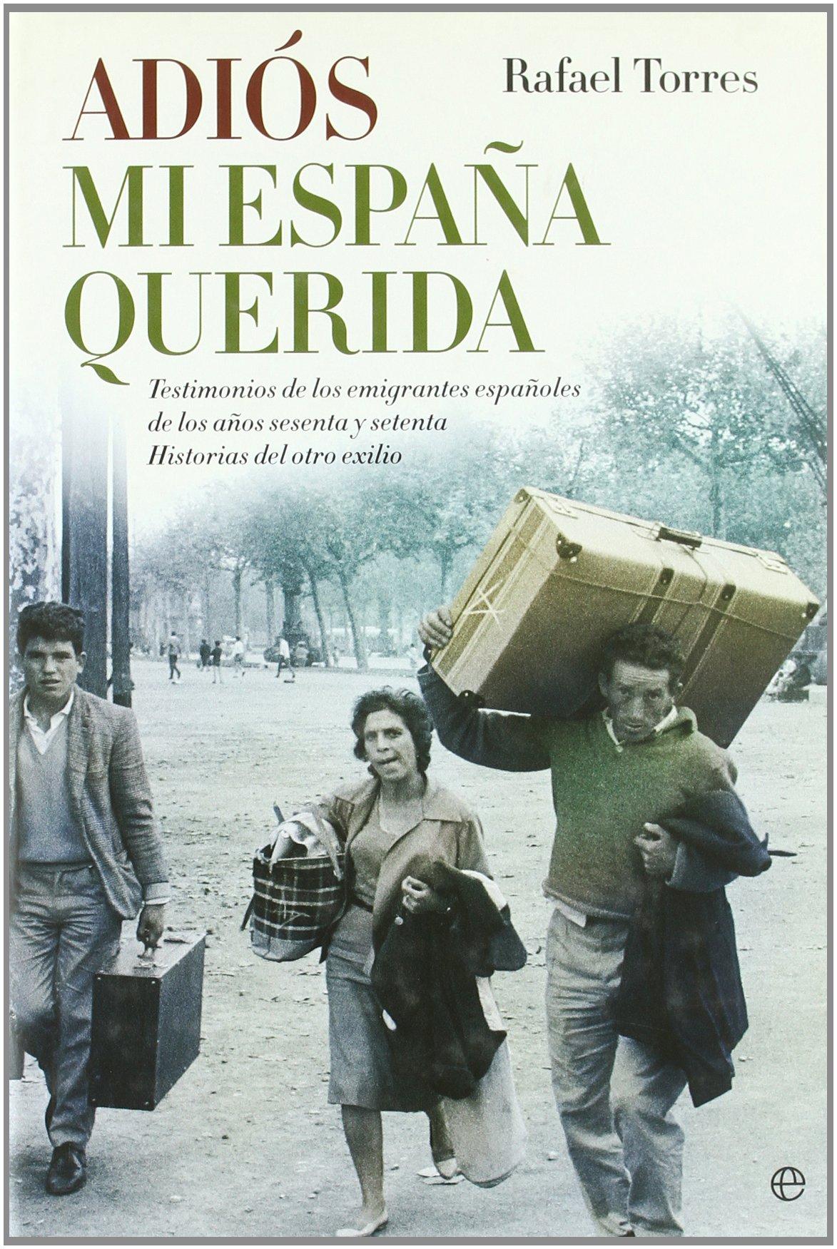 Adios mi España querida (Historia Del Siglo Xx): Amazon.es: Torres, Rafael: Libros